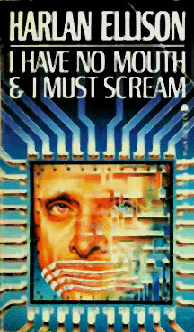 I Have No Mouth and I Must Scream - Harlan Ellison